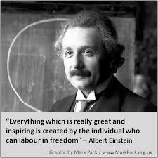 Einstein on freedom producing good. I'd say freedom is also a good in itself